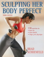 Sculpting Her Body Perfect, Third Edition ebook by Brad Schoenfeld