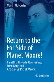 Return to the Far Side of Planet Moore! - Rambling Through Observations, Friendships and Antics of Sir Patrick Moore ebook by Martin Mobberley