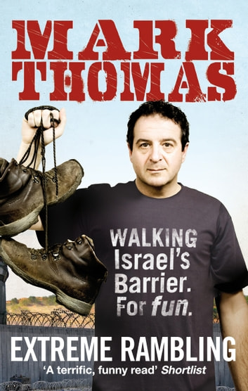 Extreme Rambling - Walking Israel's Separation Barrier. For Fun. ebook by Mark Thomas