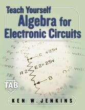 Teach Yourself Algebra for Electronic Circuits ebook by Jenkins, Kenneth