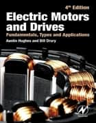 Electric Motors and Drives ebook by Austin Hughes,Bill Drury