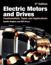 Electric Motors and Drives - Fundamentals, Types and Applications ebook by Austin Hughes,Bill Drury