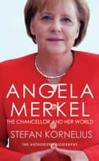 Angela Merkel - The Authorized Biography ebook by Stefan Kornelius