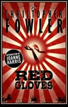 Red Gloves Vols. 1 & 2 - Short Stories ebook by Christopher Fowler