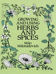 Growing and Using Herbs and Spices ebook by Milo Miloradovich
