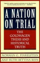 A Nation on Trial - The Goldhagen Thesis and Historical Truth ebook by Norman G. Finkelstein, Ruth Bettina Birn