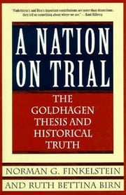 A Nation on Trial - The Goldhagen Thesis and Historical Truth ebook by Norman G. Finkelstein,Ruth Bettina Birn