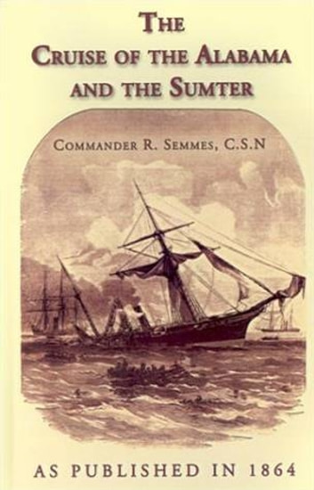 The Cruise Of The Alabama And The Sumter ebook by Raphael Semmes