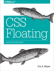 CSS Floating - Floats and Float Shapes ebook by Eric A. Meyer