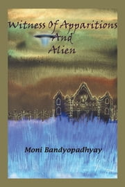 Witness of Apparitions & Alien ebook by Moni Bandyopadhyay