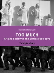 Too Much: Art and Scociety in the Sixties: 1960-75 ebook by Robert Hewison