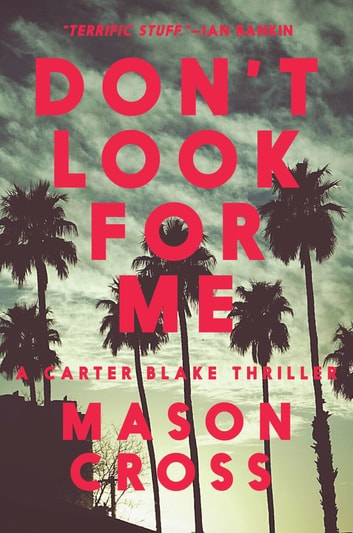 Don't Look for Me: A Carter Blake Thriller (Carter Blake) ebook by Mason Cross