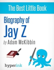 Jay Z: A Biography ebook by Adam  McKibbin