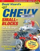 David Vizard's How to Build Max Performance Chevy Small Blocks on a Budget ebook by David Vizard