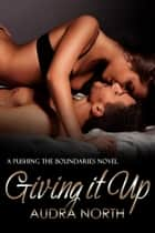 Giving it Up ebook by Audra North