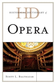 Historical Dictionary of Opera ebook by Scott L. Balthazar