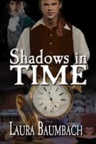 Shadows In Time ebook by Laura Baumbach