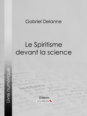 Le Spiritisme devant la science ebook by Gabriel Delanne