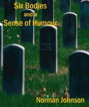 Six Bodies and a Sense of Humour ebook by Norman Johnson