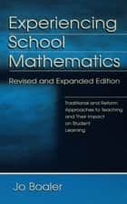 Experiencing School Mathematics - Traditional and Reform Approaches To Teaching and Their Impact on Student Learning, Revised and Expanded Edition ebook by Jo Boaler