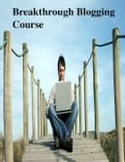 Breakthrough Blogging Course ebook by V.T.