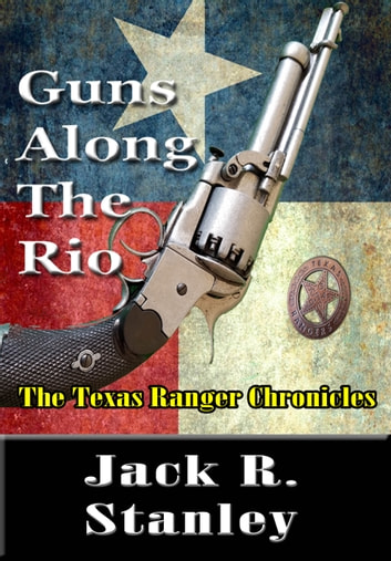 Guns Along The Rio ebook by Jack R. Stanley
