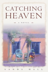 Catching Heaven ebook by Sands Hall