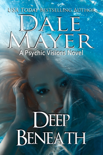 Deep Beneath - A Psychic Visions Novel 電子書籍 by Dale Mayer