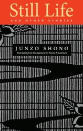 Still Life and Other Stories ebook by Junzo Shono