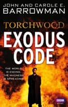 Torchwood: Exodus Code ebook by John Barrowman, Carole E. Barrowman