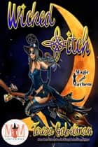 Wicked *itch: Magic and Mayhem Universe ebook by Teresa Gabelman
