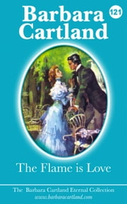 121. The Flame Is Love ebook by Barbara Cartland
