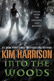 Into the Woods - Tales from the Hollows and Beyond ebook by Kim Harrison