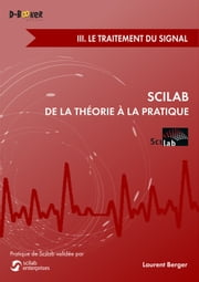 Scilab : De la théorie à la pratique - III. Le traitement du signal ebook by Laurent Berger