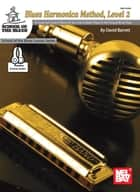 Blues Harmonica Method, Level 2 - An Essential Study of Blues for the Intermediate Player in Tongue Block Style ebook by David Barrett