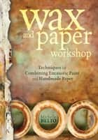 Wax and Paper Workshop ebook by Michelle Belto