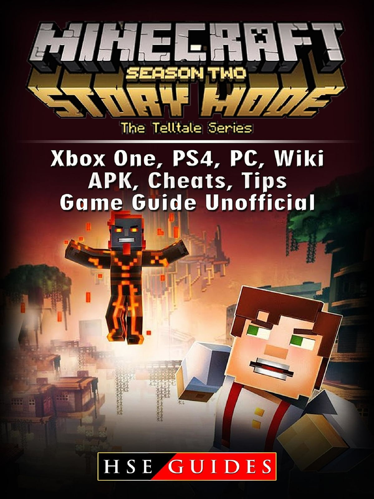 Minecraft Story Mode Season 2, Xbox One, PS4, PC, Wiki, APK, Cheats, Tips,  Game Guide Unofficial ebook by HSE Guides - Rakuten Kobo
