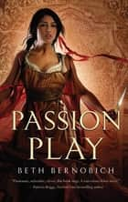 Passion Play ebook by Beth Bernobich