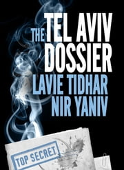 The Tel Aviv Dossier ebook by Lavie Tidhar,Nir Yaniv