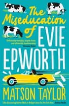 The Miseducation of Evie Epworth - Radio 2 Book Club Pick ebook by Matson Taylor