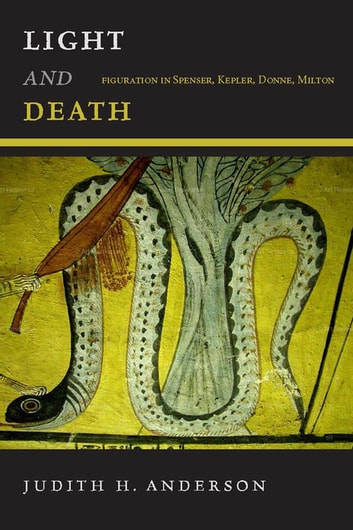 Light and Death - Figuration in Spenser, Kepler, Donne, Milton ebook by Judith H. Anderson