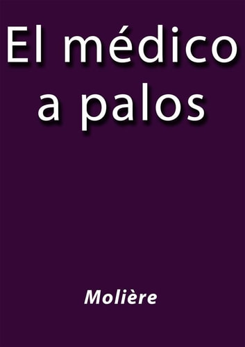 El medico a palos ebook by Molière