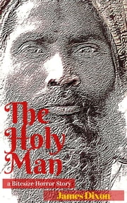The Holy Man: a Bitesize Horror Story ebook by James Dixon