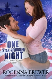 One Star-Spangled Night - SEAL It With A Kiss, #4 ebook by Rogenna Brewer