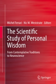 The Scientific Study of Personal Wisdom - From Contemplative Traditions to Neuroscience ebook by Michel Ferrari,Nic M. Weststrate