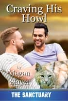 Craving His Howl - Sanctuary, #12 ebook by Megan Slayer