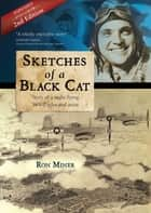 Sketches of a Black Cat: Story of a night flying WWII pilot and artist ebook by Ron Miner