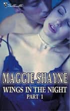 Wings In The Night Part 1/Twilight Phantasies/Twilight Memories/Twilight Illusions/Beyond Twilight/Born In Twilight/Twilight V ebook by
