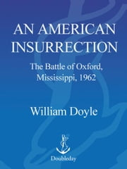 An American Insurrection - The Battle of Oxford, Mississippi, 1962 ebook by William Doyle