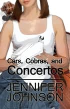Cars, Cobras, and Concertos ebook by Jennifer Johnson